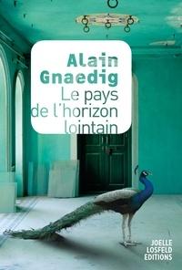 Alain Gnaedig - Le pays de l'horizon lointain.