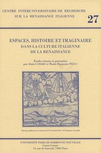 Alain Godard et Marie-Françoise Piéjus - Espaces, histoire et imaginaire dans la culture italienne de la Renaissance.