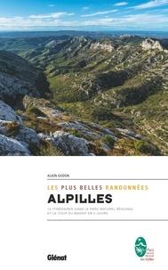 Alain Godon - Alpilles, les plus belles randonnées - 15 itinéraires dans le Parc naturel régional et le tour du massif en 5 jours.