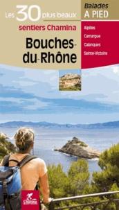 Alain Godon et Emmanuel Dautant - Bouches-du-Rhône - Les 30 plus beaux sentiers à pied.