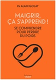 Alain Golay - Maigrir, ça s'apprend ! - Se comprendre pour perdre du poids.