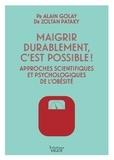 Alain Golay et Zoltan Pataky - Maigrir durablement, c'est possible ! - Approches scientifiques et psychologiques de l'obésité.