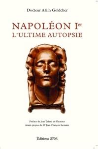 Alain Goldcher - Napoléon 1er - L'ultime autopsie.