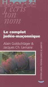 Alain Goldschläger et Jacques-Charles Lemaire - Le complot judéo-maçonnique.