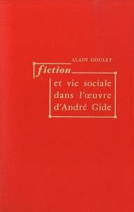 Alain Goulet - Fiction et vie sociale dans l'oeuvre d'André Gide.