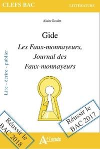Alain Goulet - Les Faux-monnayeurs ; Journal des Faux-monnayeurs, Gide.