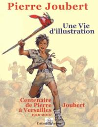Alain Gout - Pierre Joubert, une vie d'illustration - 75 ans de dessins publiés (1927-2010).