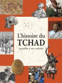 Alain Gouttman - L'histoire du Tchad racontée à nos enfants - De la préhistoire à nos jours.