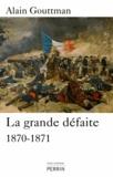 Alain Gouttman - La grande défaite - 1870-1871.