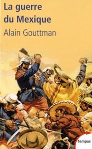 Alain Gouttman - La guerre du Mexique 1862-1867 - Le mirage américain de Napoléon III.