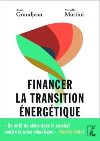 Alain Grandjean et Mireille Martini - Financer la transition énergétique - Carbone, climat et argent.