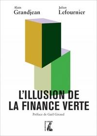 Alain Grandjean et Julien Lefournier - L'illusion de la finance verte.