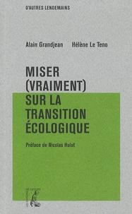 Alain Grandjean et Hélène Le Teno - Miser (vraiment) sur la transition écologique.