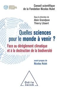 Alain Grandjean et Thierry Libaert - Quelles sciences pour le monde à venir ? - Face au dérèglement climatique et à la destruction de la biodiversité.