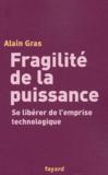 Alain Gras - Fragilité de la puissance - Se libérer de l'emprise technologique.
