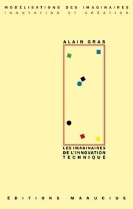 Alain Gras - Les imaginaires de l'innovation technique - Regard anthropologique sur le passé dans la perspective d'un avenir incertain.
