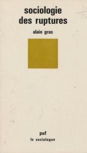 Alain Gras - Sociologie des ruptures - Les pièges du temps en sciences sociales.