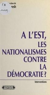 Alain Gresh et  Collectif - A l'Est, les nationalismes contre la démocratie ?.
