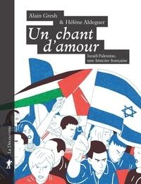 Alain Gresh et Hélène Aldeguer - Un chant d'amour - Israël-Palestine, une histoire française.