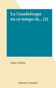 Alain Grillon - La Guadeloupe en ce temps-là... (2).