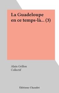 Alain Grillon et  Collectif - La Guadeloupe en ce temps-là... (3).