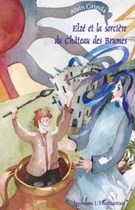 Alain Grinda - Elzé et la sorcière du Château des Brumes.