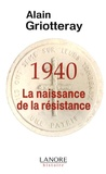 Alain Griotteray - 1940, La naissance de la résistance.