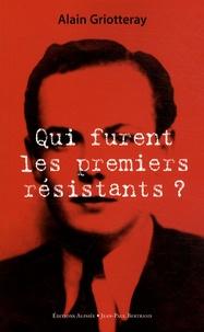 Alain Griotteray - Qui furent les premiers résistants ?.