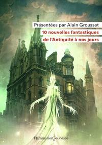 Alain Grousset - 10 nouvelles fantastiques - De l'Antiquité à nos jours.