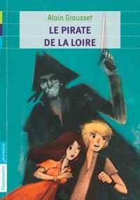 Alain Grousset - Le pirate de la Loire.