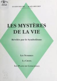 Alain Gruchet et Lucien Souchu - Les mystères de la vie révélés par le symbolisme - Les nombres, la croix, les plans de conscience.