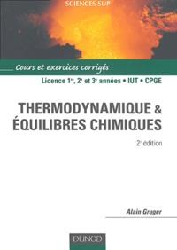 Alain Gruger - Thermodynamique et équilibres chimiques Licence 1er, 2e et 3e années, IUT, CPGE - Cours et exercices résolus.