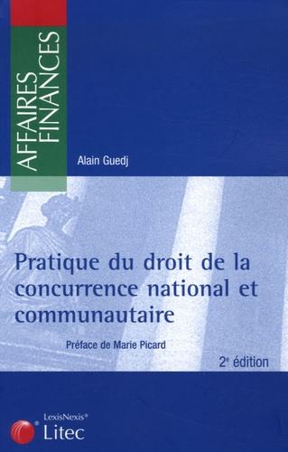 Alain Guedj - Pratique du droit de la concurrence national et communautaire.