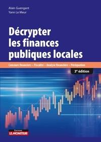 Alain Guengant et Yann Le Meur - Décrypter les finances publiques locales - Concours financiers, fiscalité, analyse financière, préréquation.