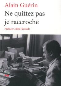 Alain Guérin - Ne quittez pas, je raccroche... - Morceaux de mémoires.