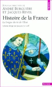 Alain Guery et Jacques Le Goff - Histoire de la France. - La longue durée de l'Etat.
