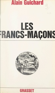 Alain Guichard - Les francs-maçons.