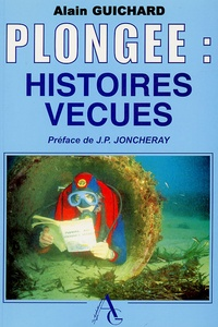 Alain Guichard - Plongée : nos histoires vécues - Tome 1.