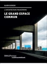 Alain Guiheux - Le grand espace commun - L'architecture transforme.