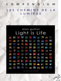 Alain Guilhot - Light is Life, Compendium - Les chemins de la Lumière.