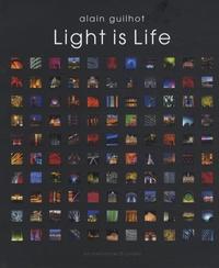 Alain Guilhot - Light is life - Les chemins de la lumière.