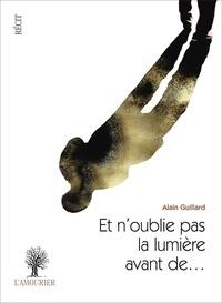 Alain Guillard - Et n'oublie pas la lumière avant de....