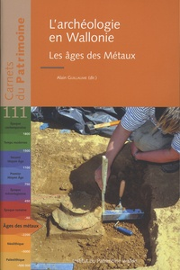 Alain Guillaume et Anne Cahen-Delhaye - L'archéologie en Wallonie - Les âges des Métaux.