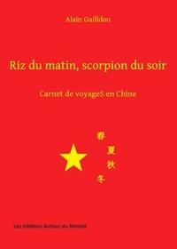 Alain Guilldou - Riz du matin, scorpion du soir - Carnet de voyageS en Chine.