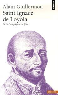 Alain Guillermou - Saint Ignace de Loyola - Et la Compagnie de Jésus.