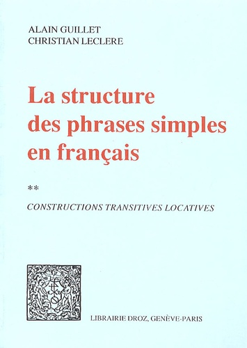 Alain Guillet et Christian Leclère - La structure des phrases simples en français - Tome 2, Constructions transitives locatives.