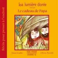 Alain Guillo et Olivia Paroldi - La lumière dorée suivi par Le cadeau de Papa.