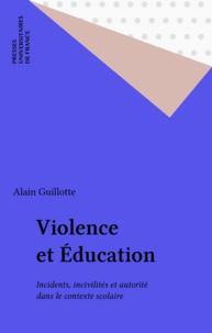 Alain Guillotte - Violence et éducation - Incidents, incivilités et autorité dans le contexte scolaire.