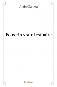 Alain Guillou - Fous rires sur l'estuaire.