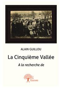 Alain Guillou - La cinquième vallée - à la recherche de.